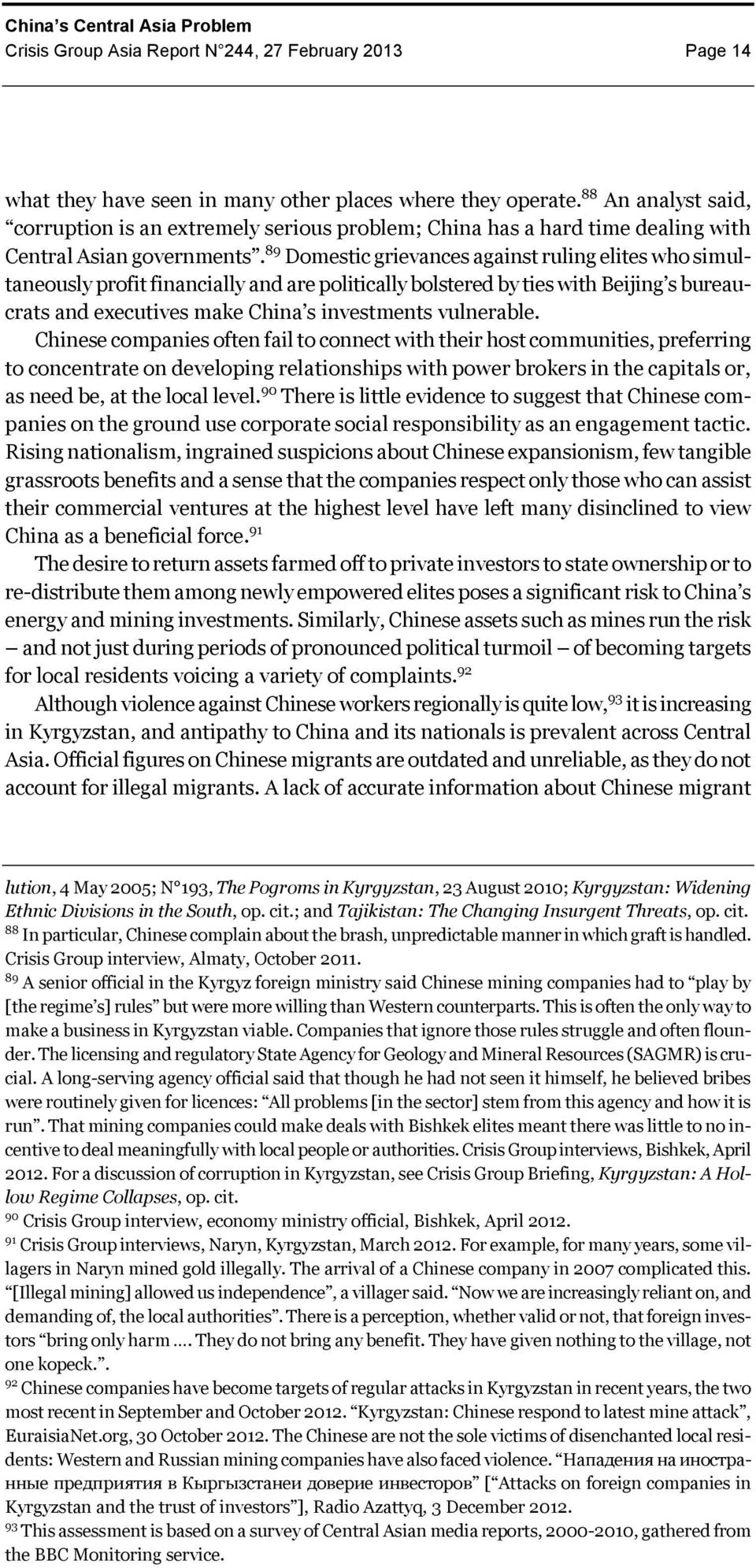 89 Domestic grievances against ruling elites who simultaneously profit financially and are politically bolstered by ties with Beijing s bureaucrats and executives make China s investments vulnerable.
