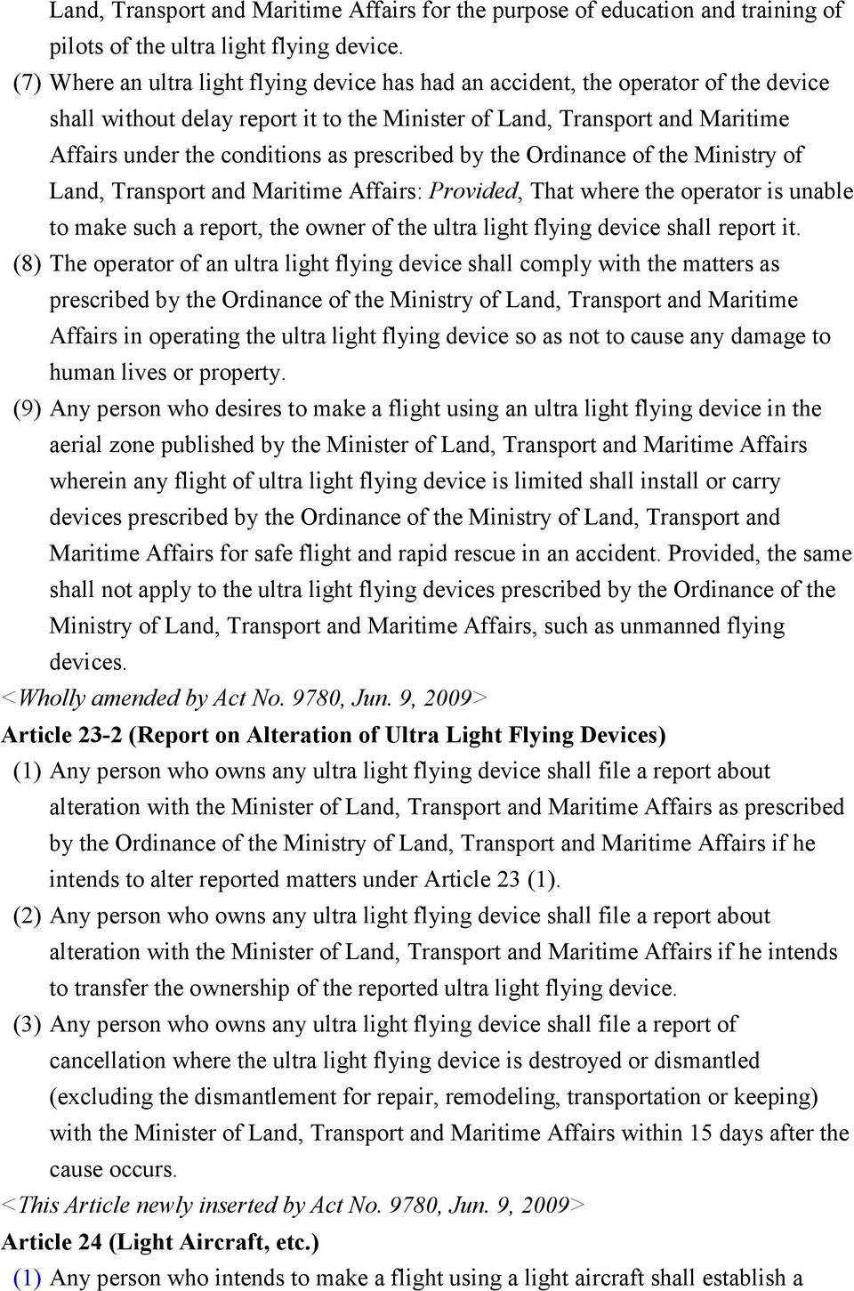 prescribed by the Ordinance of the Ministry of Land, Transport and Maritime Affairs: Provided, That where the operator is unable to make such a report, the owner of the ultra light flying device
