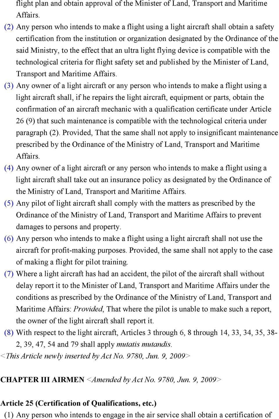 effect that an ultra light flying device is compatible with the technological criteria for flight safety set and published by the Minister of Land, Transport and Maritime Affairs.