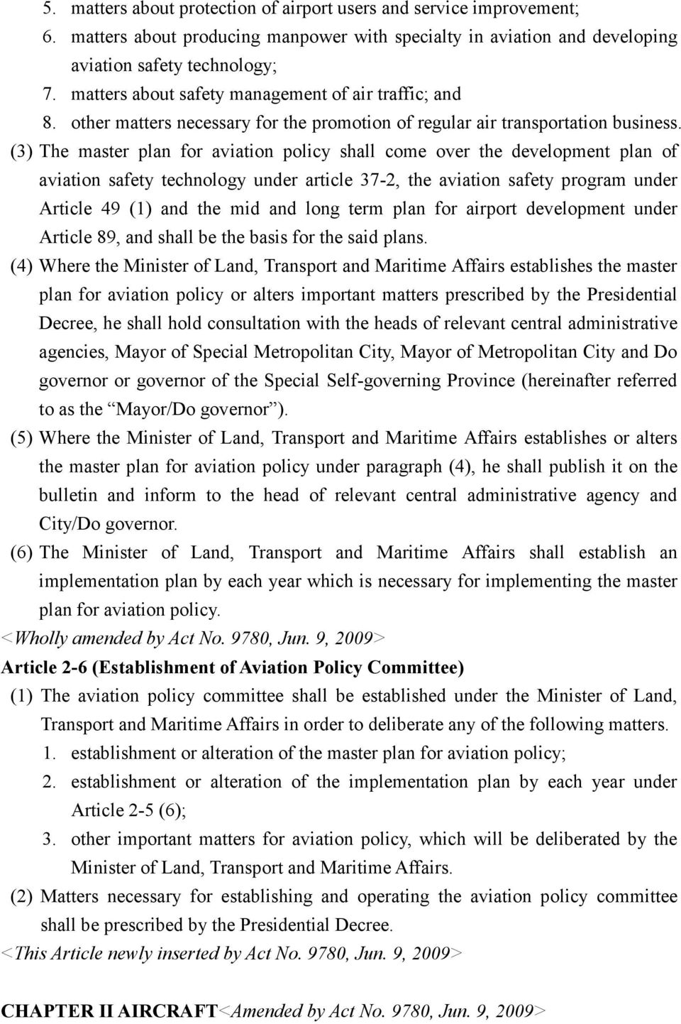 (3) The master plan for aviation policy shall come over the development plan of aviation safety technology under article 37-2, the aviation safety program under Article 49 (1) and the mid and long