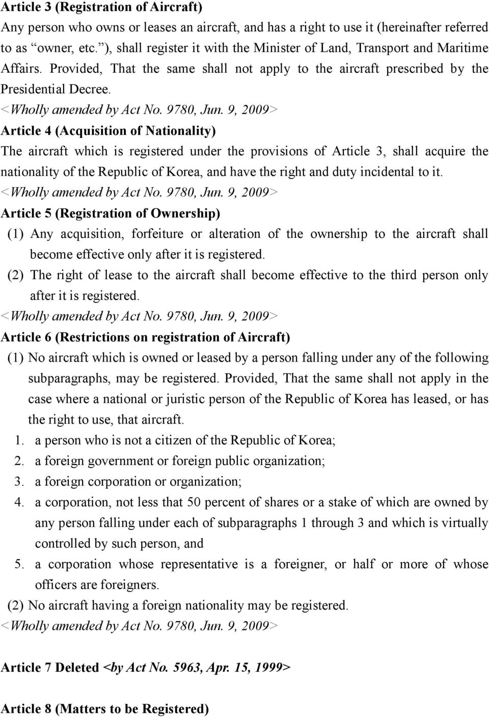 Article 4 (Acquisition of Nationality) The aircraft which is registered under the provisions of Article 3, shall acquire the nationality of the Republic of Korea, and have the right and duty