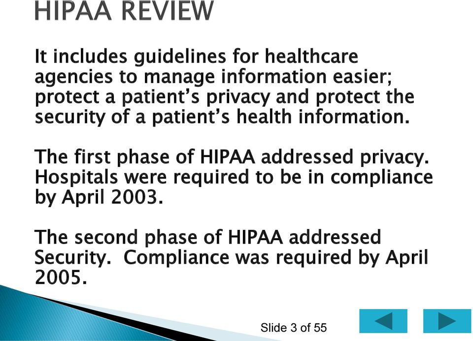 The first phase of HIPAA addressed privacy.