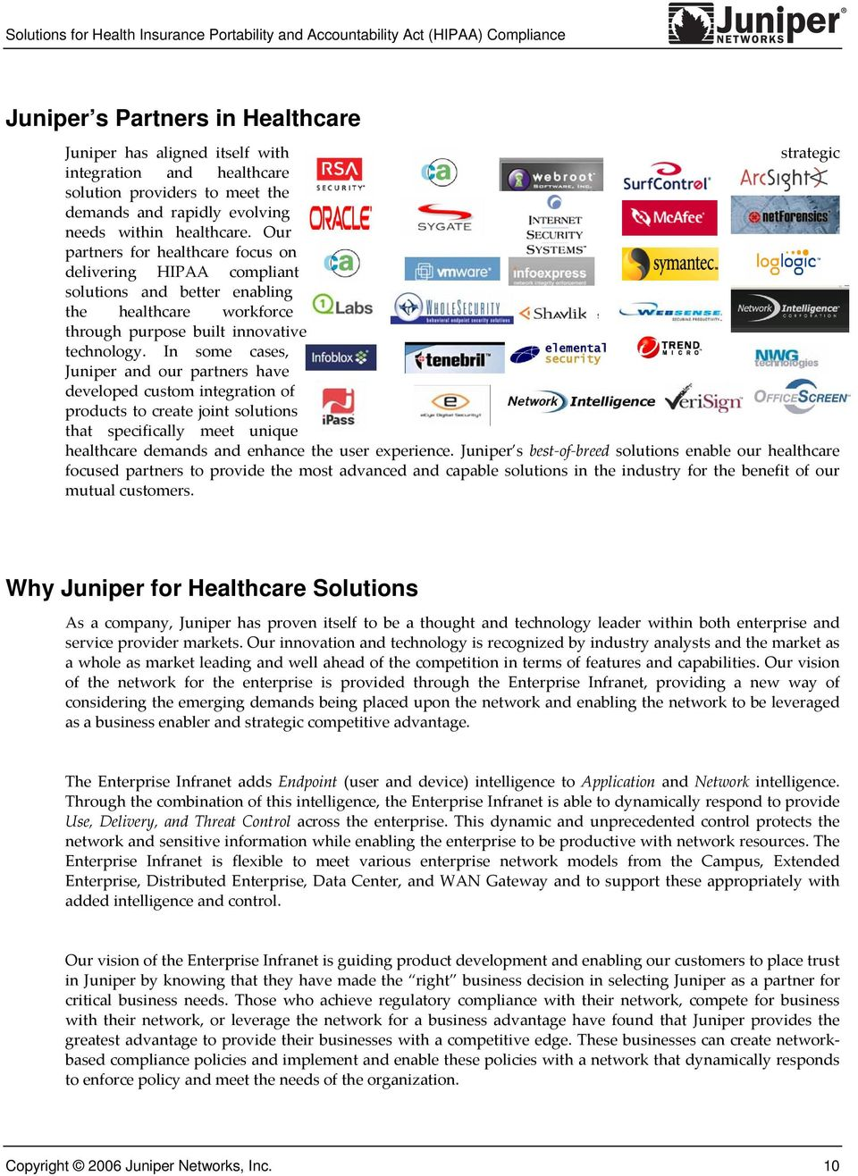 In some cases, Juniper and our partners have developed custom integration of products to create joint solutions that specifically meet unique healthcare demands and enhance the user experience.