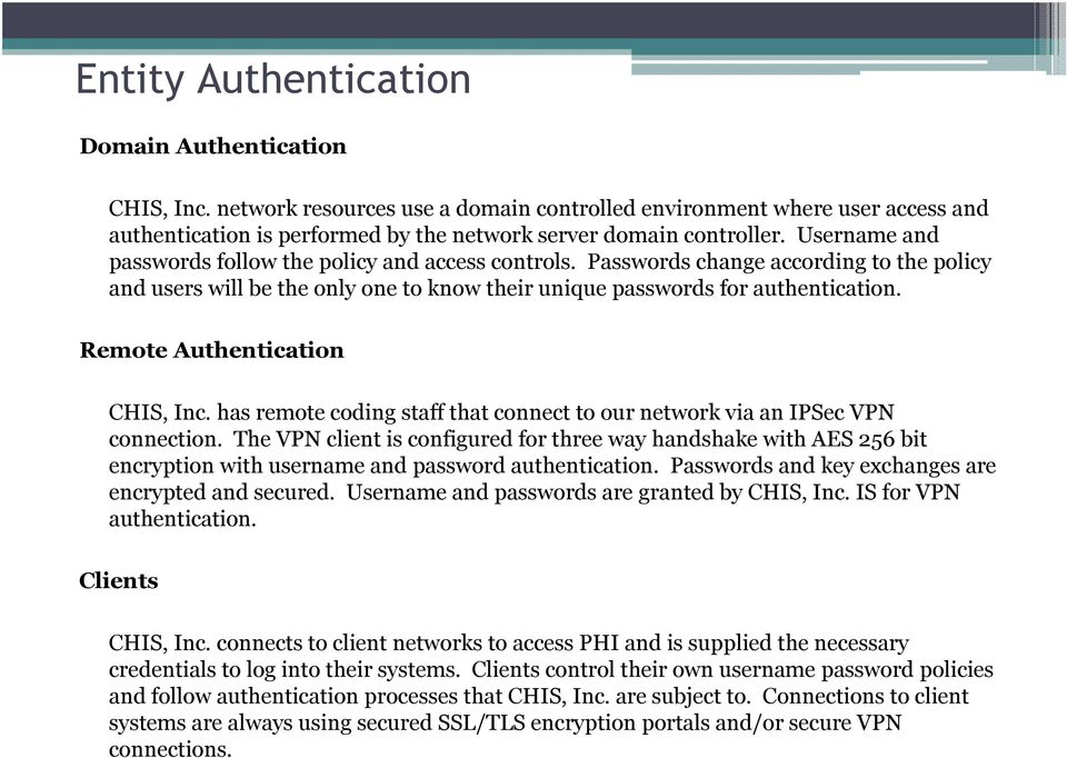 Remote Authentication CHIS, Inc. has remote coding staff that connect to our network via an IPSec VPN connection.