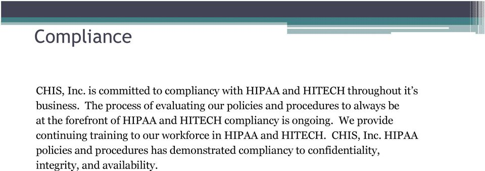 HITECH compliancy is ongoing. We provide continuing training to our workforce in HIPAA and HITECH.