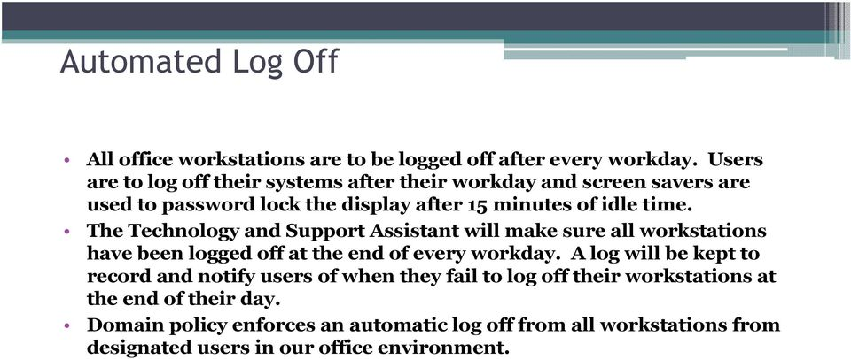 The Technology and Support Assistant will make sure all workstations have been logged off at the end of every workday.
