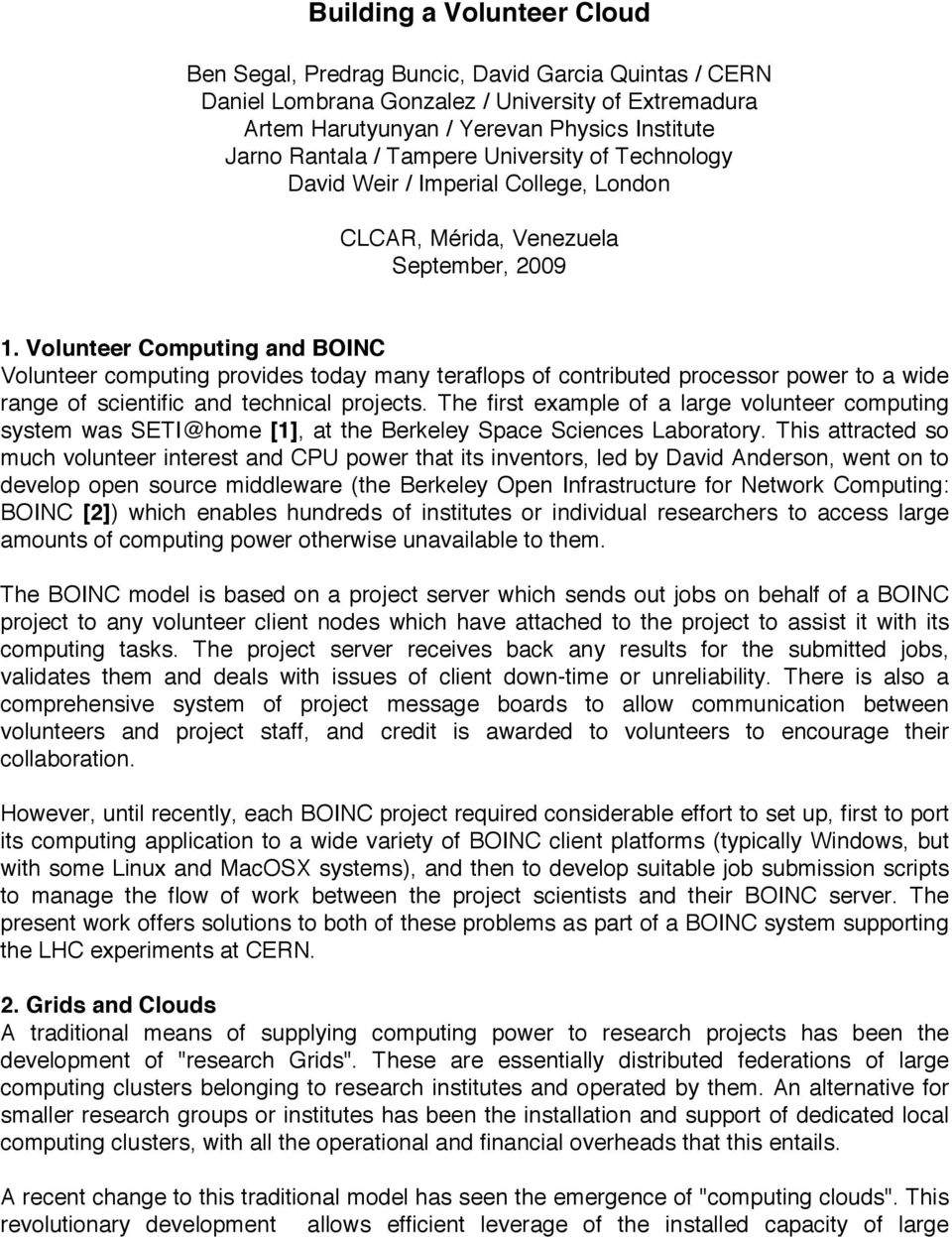 Volunteer Computing and BOINC Volunteer computing provides today many teraflops of contributed processor power to a wide range of scientific and technical projects.