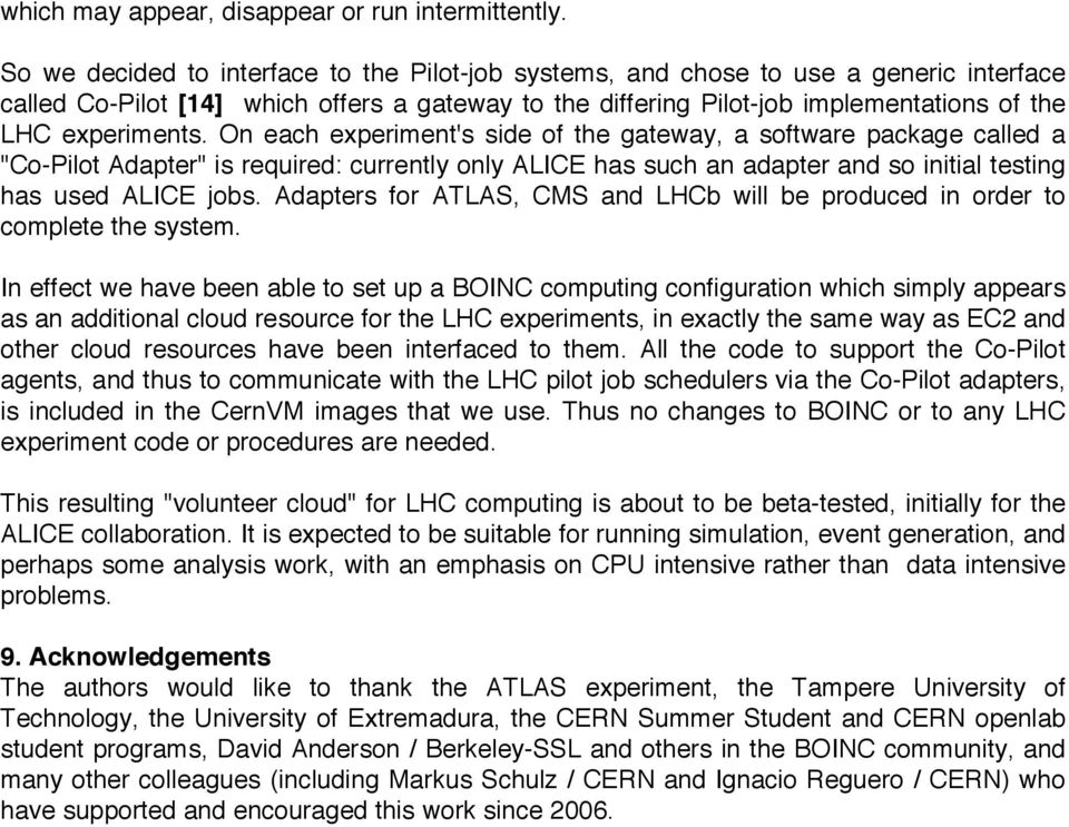 "On each experiment's side of the gateway, a software package called a ""Co-Pilot Adapter"" is required: currently only ALICE has such an adapter and so initial testing has used ALICE jobs."