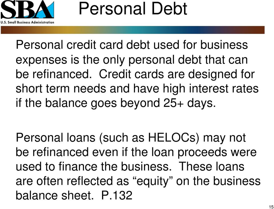 Credit cards are designed for short term needs and have high interest rates if the balance goes beyond 25+