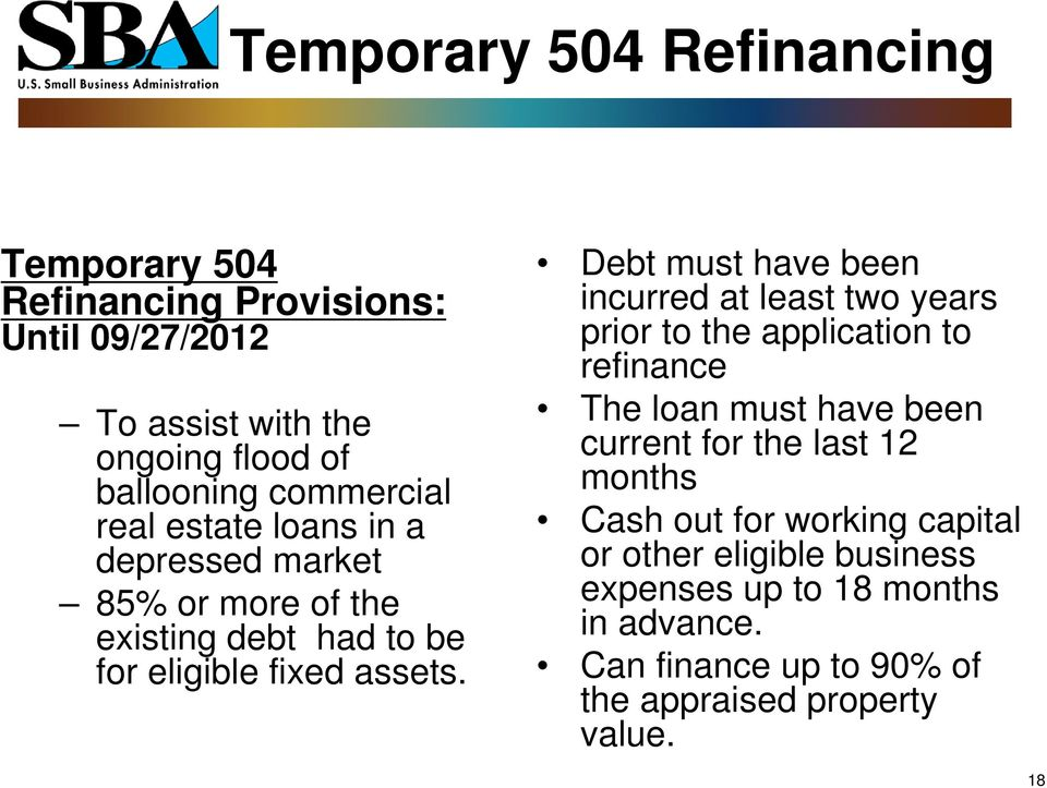 Debt must have been incurred at least two years prior to the application to refinance The loan must have been current for the last 12