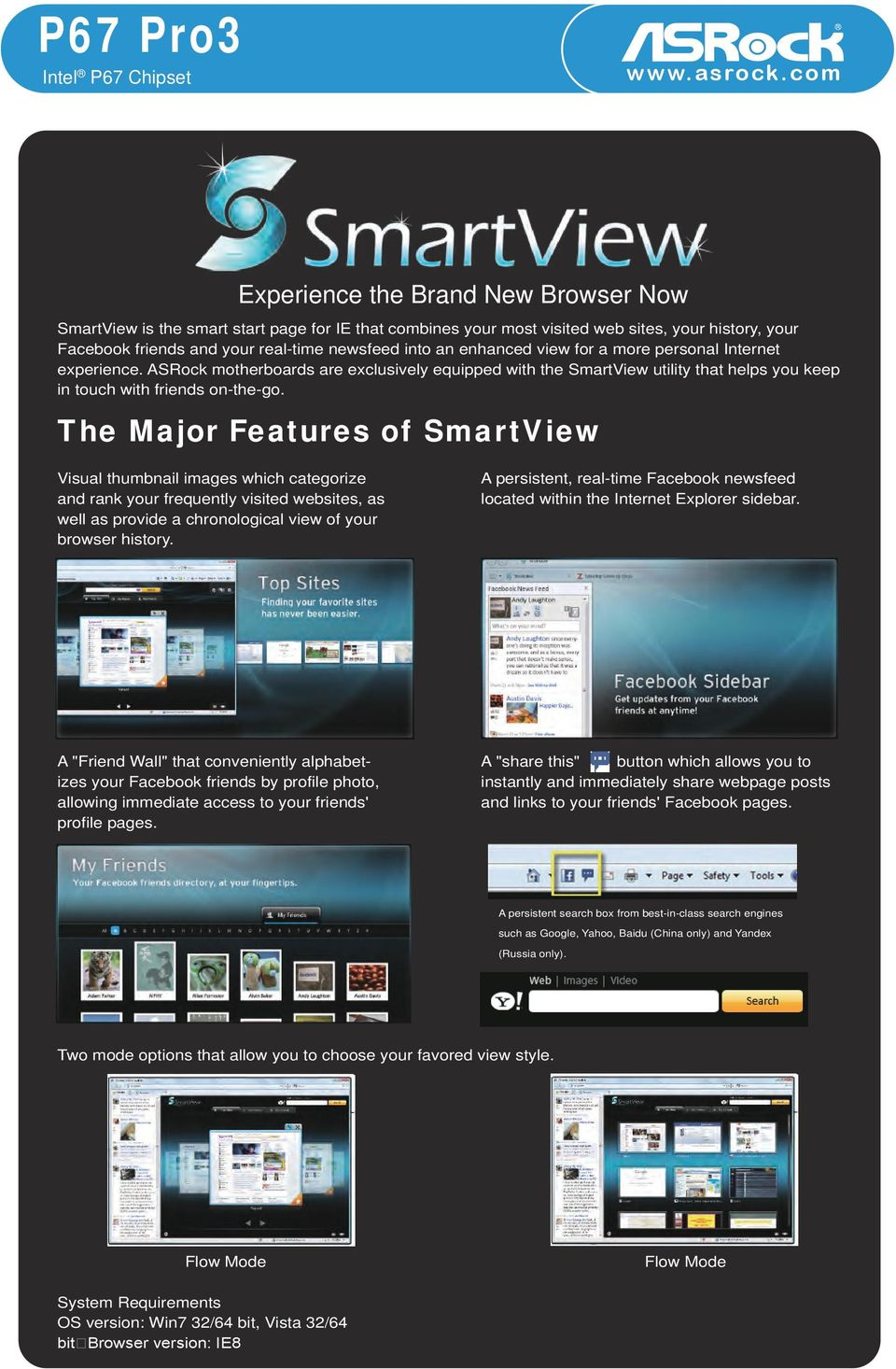 The Major Features of SmartView Visual thumbnail images which categorize and rank your frequently visited websites, as well as provide a chronological view of your browser history.