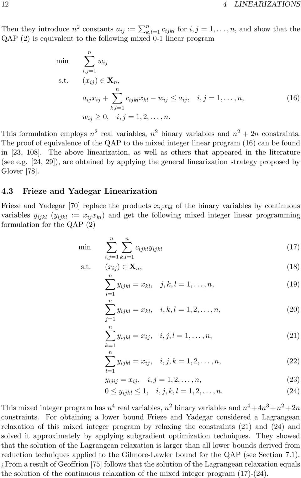 The proof of equivalence of the QAP to the mixed integer linear program (16) can be found in [23, 108]. The above linearization, as well as others that appeared in the literature (see e.g. [24, 29]), are obtained by applying the general linearization strategy proposed by Glover [78].