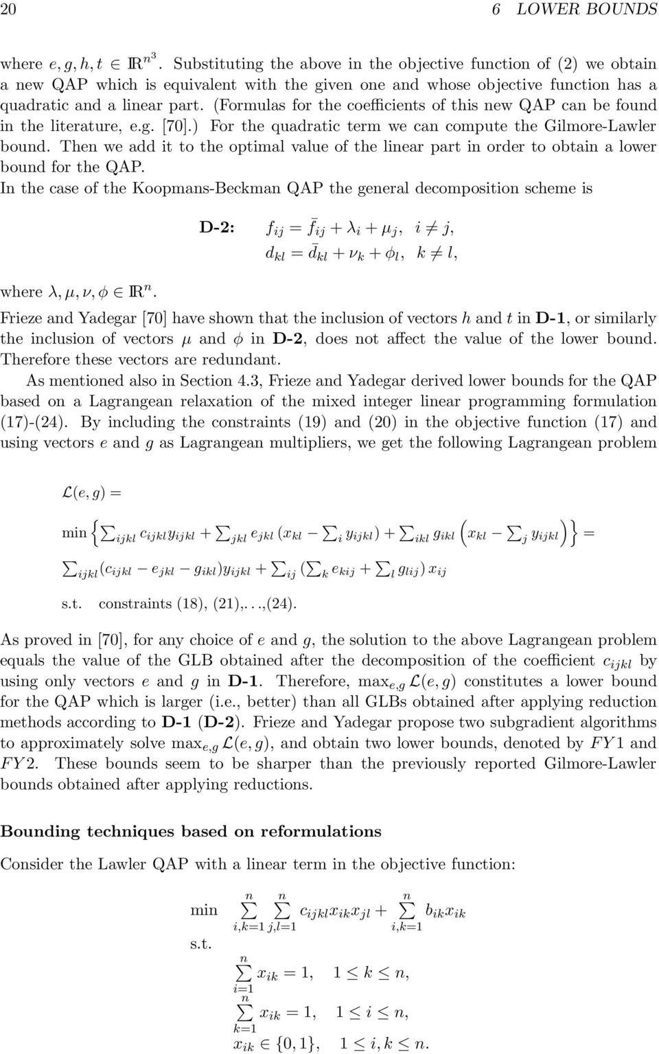 (Formulas for the coefficients of this new QAP can be found in the literature, e.g. [70].) For the quadratic term we can compute the Gilmore-Lawler bound.
