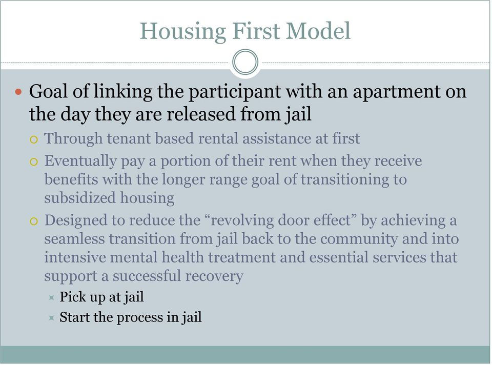 transitioning to subsidized housing Designed to reduce the revolving door effect by achieving a seamless transition from jail back to