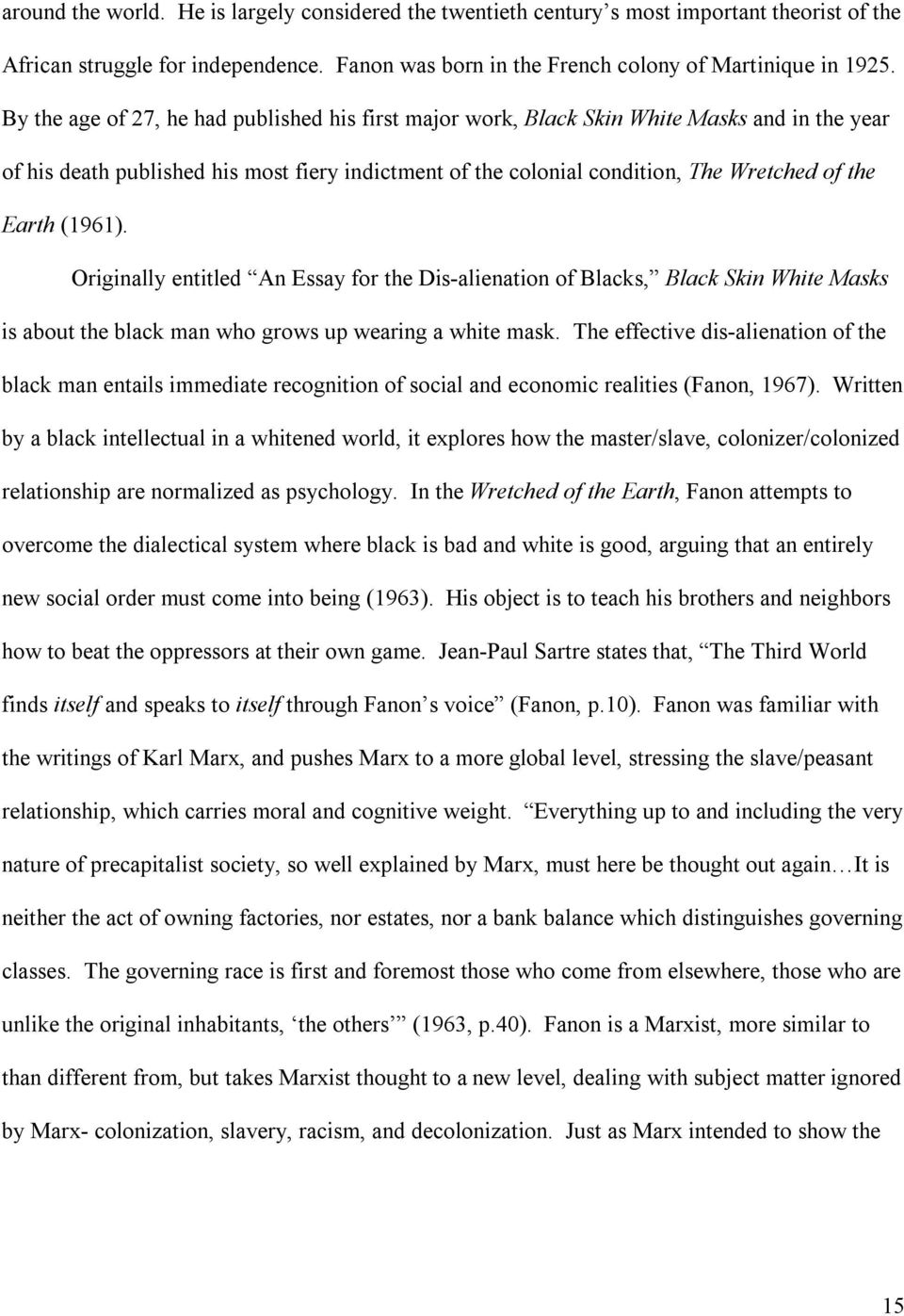 (1961). Originally entitled An Essay for the Dis-alienation of Blacks, Black Skin White Masks is about the black man who grows up wearing a white mask.