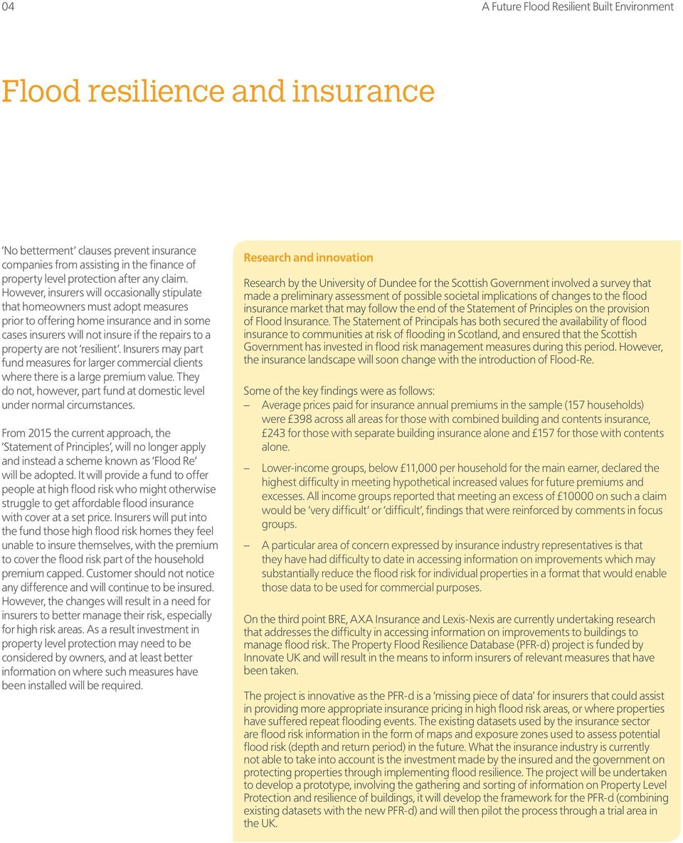 resilient. Insurers may part fund measures for larger commercial clients where there is a large premium value. They do not, however, part fund at domestic level under normal circumstances.