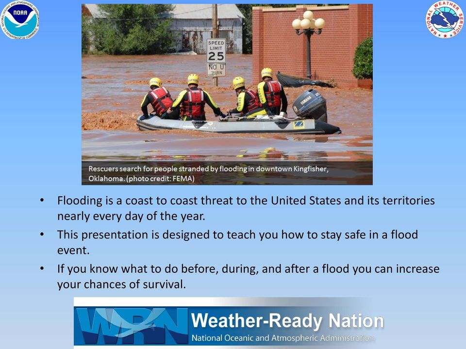 This presentation is designed to teach you how to stay safe in a flood