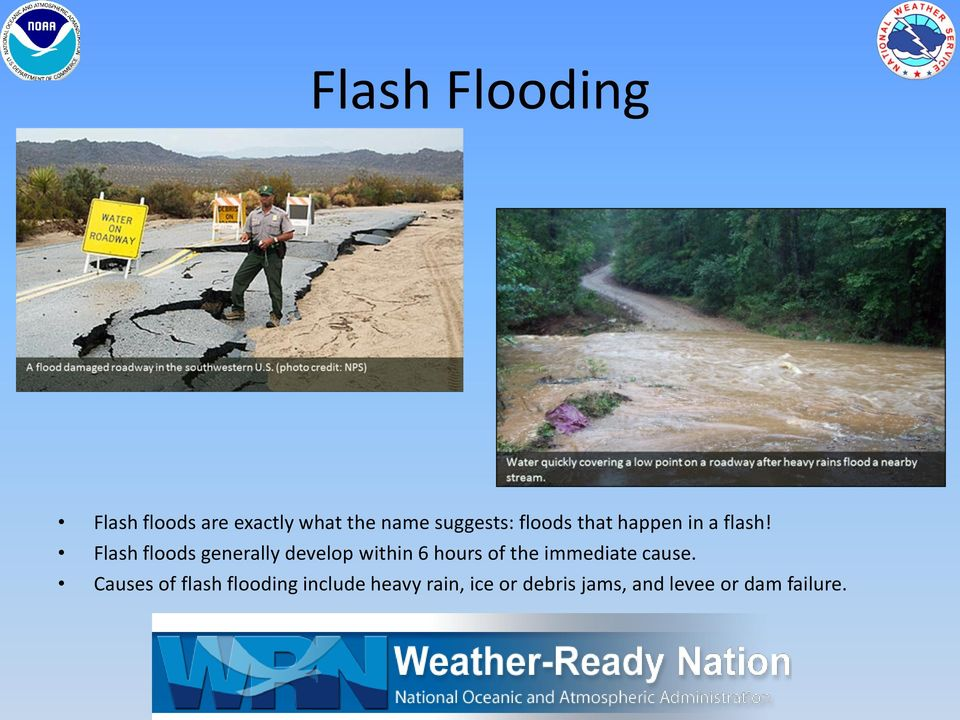 Flash floods generally develop within 6 hours of the immediate