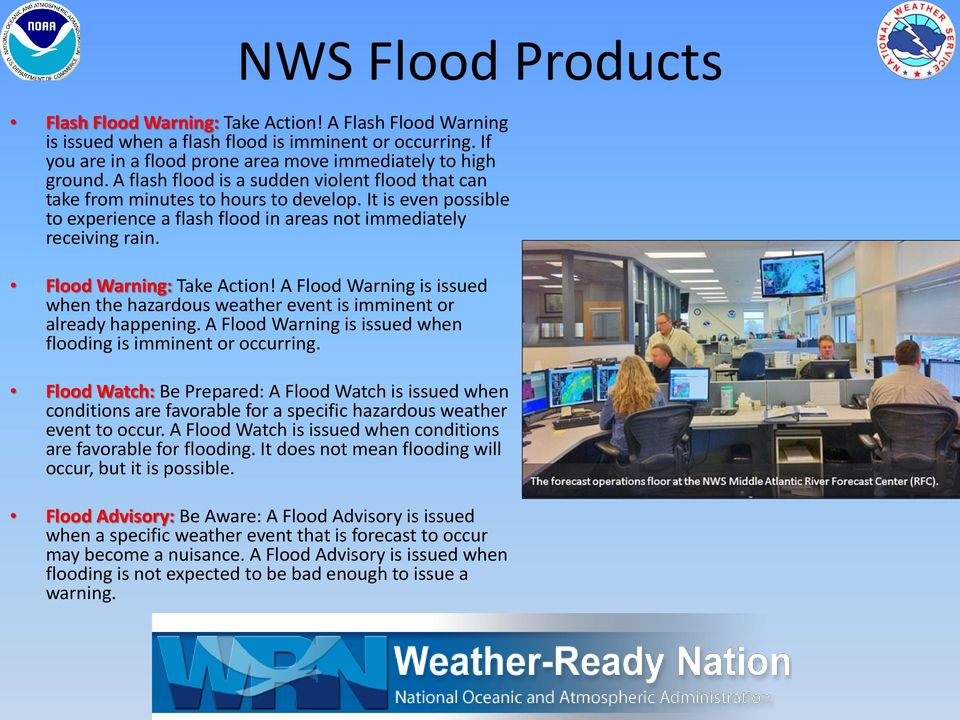 Flood Warning: Take Action! A Flood Warning is issued when the hazardous weather event is imminent or already happening. A Flood Warning is issued when flooding is imminent or occurring.