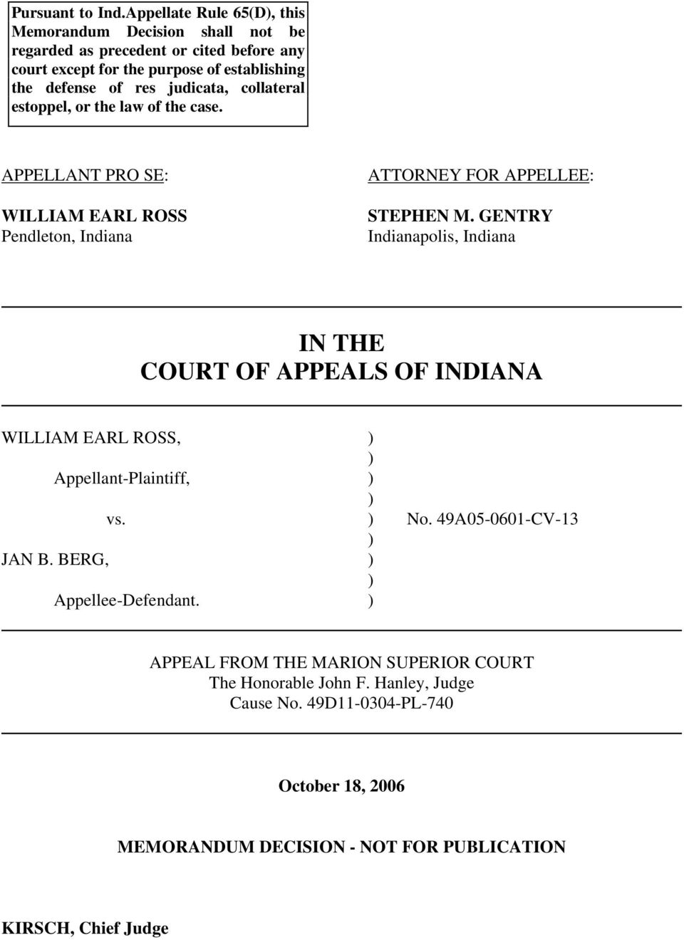 judicata, collateral estoppel, or the law of the case. APPELLANT PRO SE: WILLIAM EARL ROSS Pendleton, Indiana ATTORNEY FOR APPELLEE: STEPHEN M.