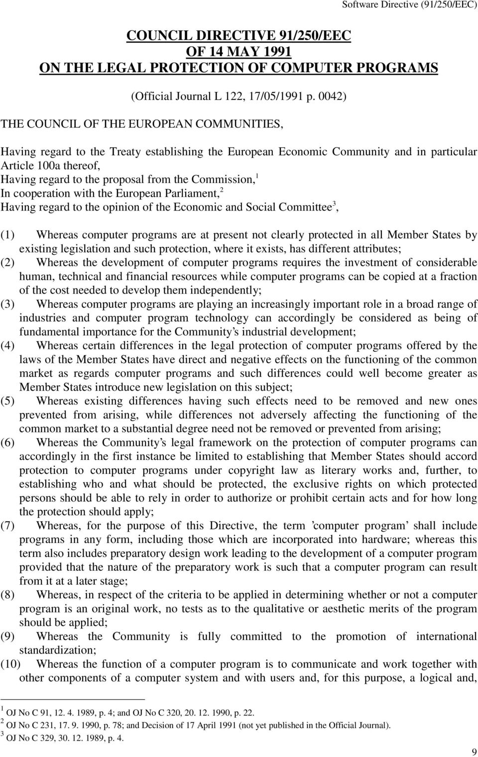 Commission, 1 In cooperation with the European Parliament, 2 Having regard to the opinion of the Economic and Social Committee 3, (1) Whereas computer programs are at present not clearly protected in