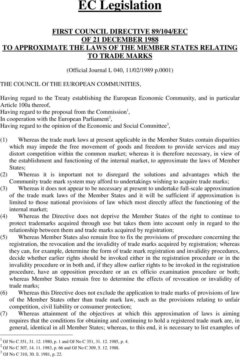 Commission 1, In cooperation with the European Parliament 2, Having regard to the opinion of the Economic and Social Committee 3, (1) Whereas the trade mark laws at present applicable in the Member