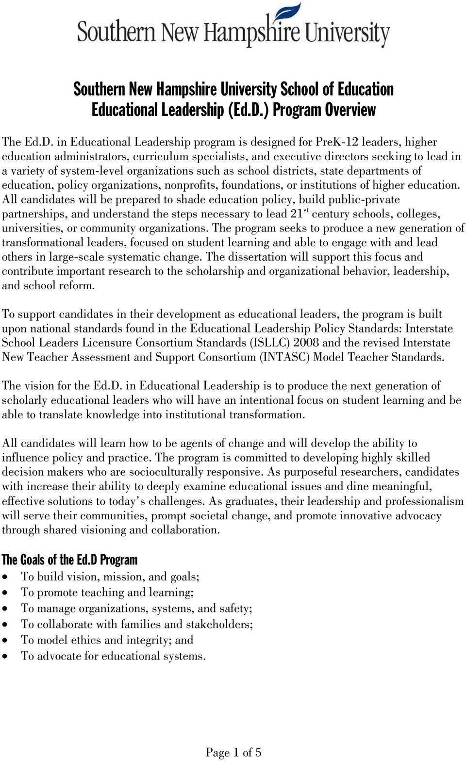 in Educational Leadership program is designed for PreK-12 leaders, higher education administrators, curriculum specialists, and executive directors seeking to lead in a variety of system-level