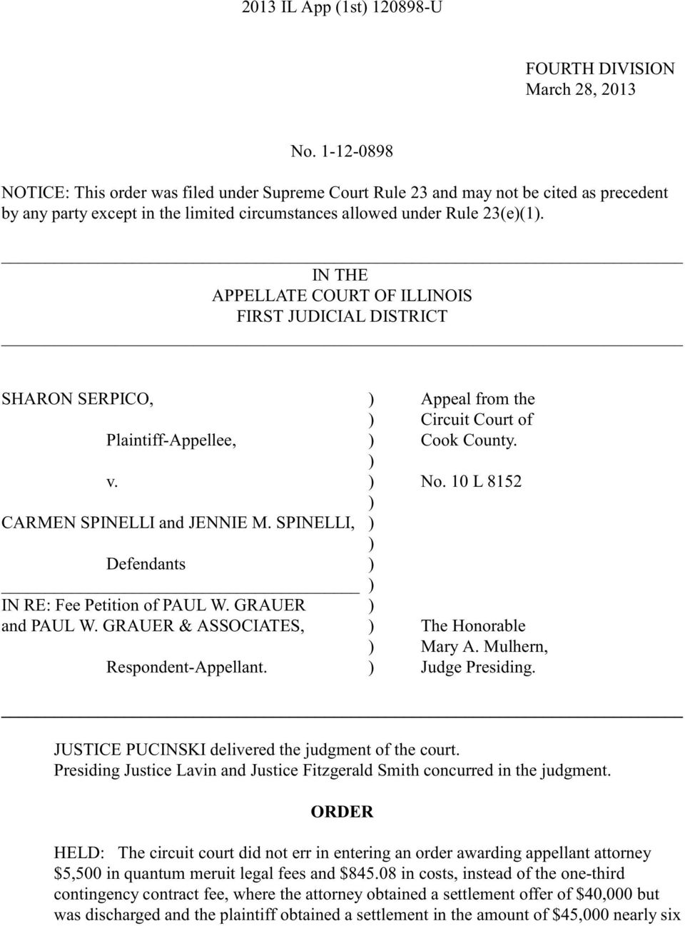 IN THE APPELLATE COURT OF ILLINOIS FIRST JUDICIAL DISTRICT SHARON SERPICO, ) Appeal from the ) Circuit Court of Plaintiff-Appellee, ) Cook County. ) v. ) No. 10 L 8152 ) CARMEN SPINELLI and JENNIE M.