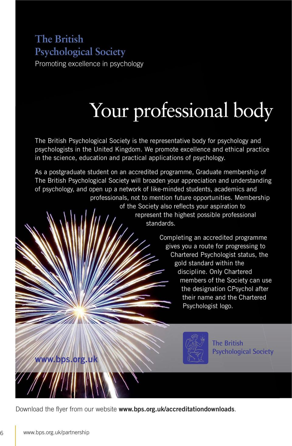 As a postgraduate student on an accredited programme, Graduate membership of The British Psychological Society will broaden your appreciation and understanding of psychology, and open up a network of