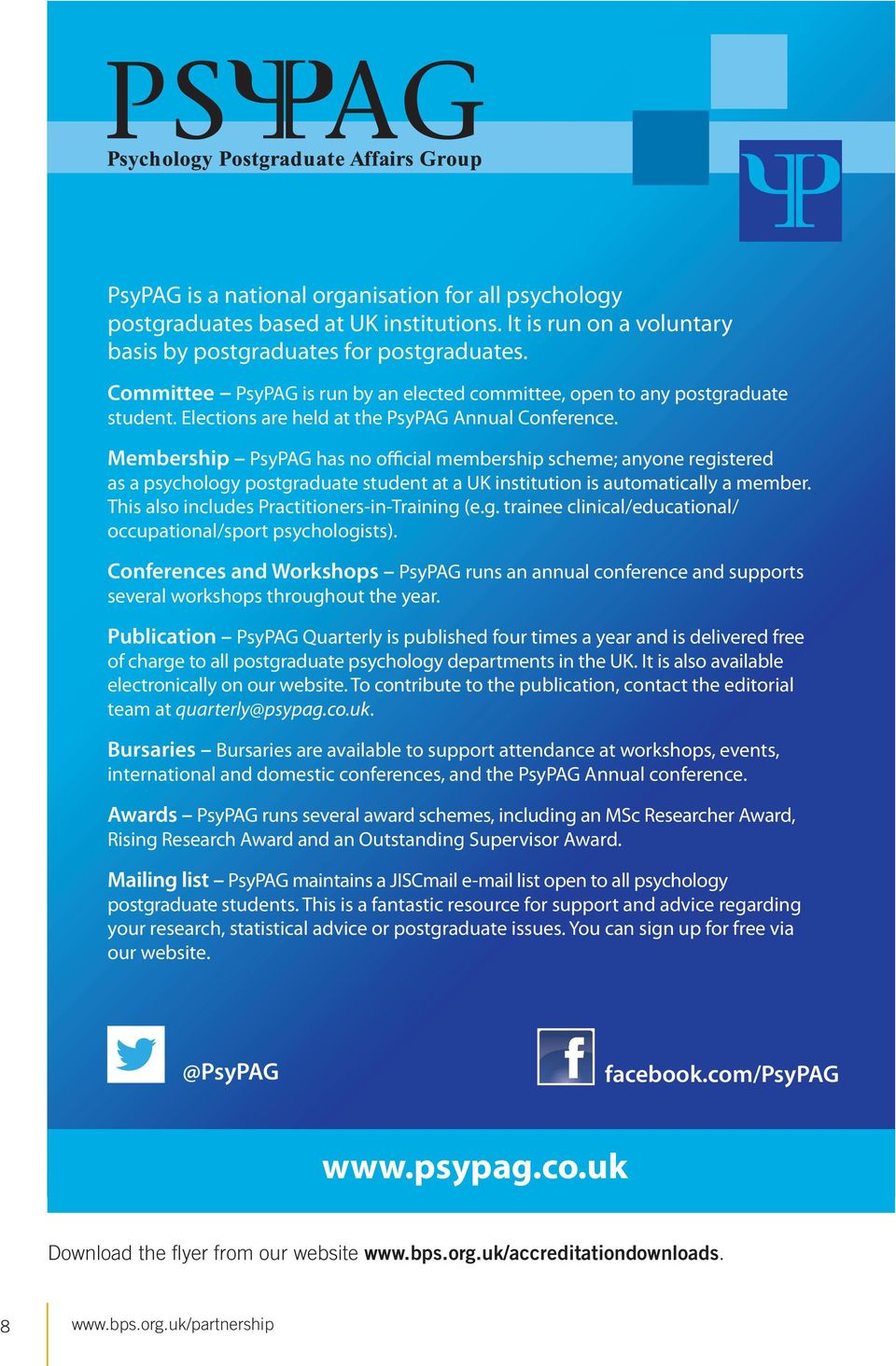 Membership PsyPAG has no official membership scheme; anyone registered as a psychology postgraduate student at a UK institution is automatically a member.