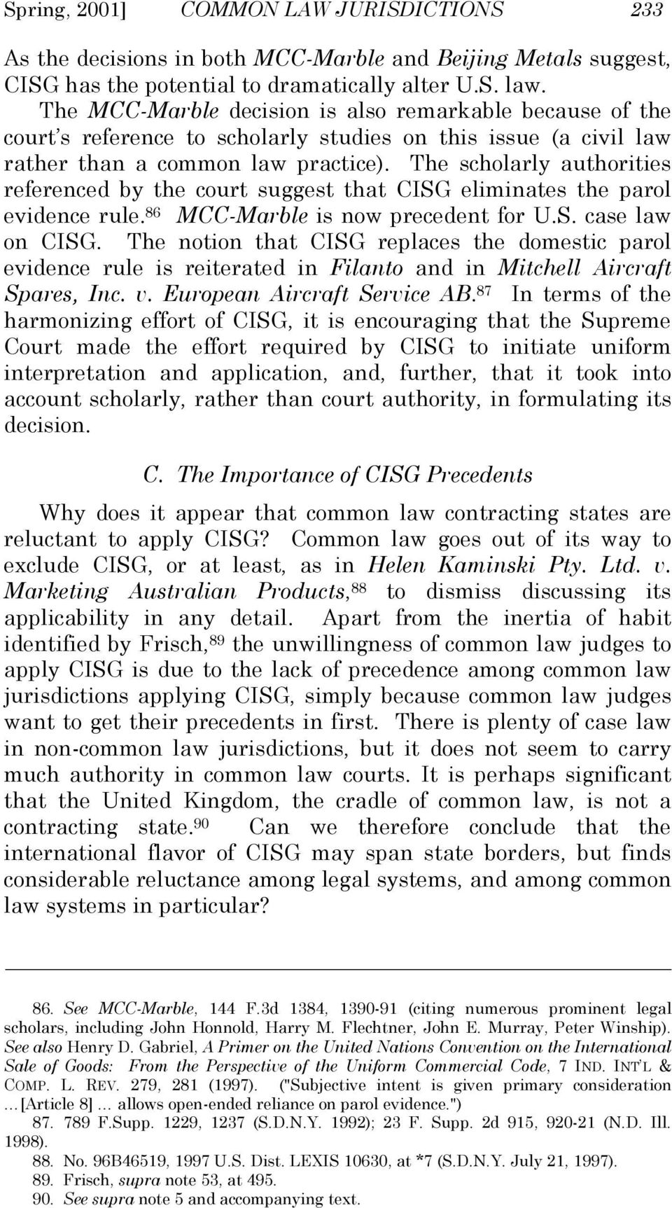 The scholarly authorities referenced by the court suggest that CISG eliminates the parol evidence rule. 86 MCC-Marble is now precedent for U.S. case law on CISG.