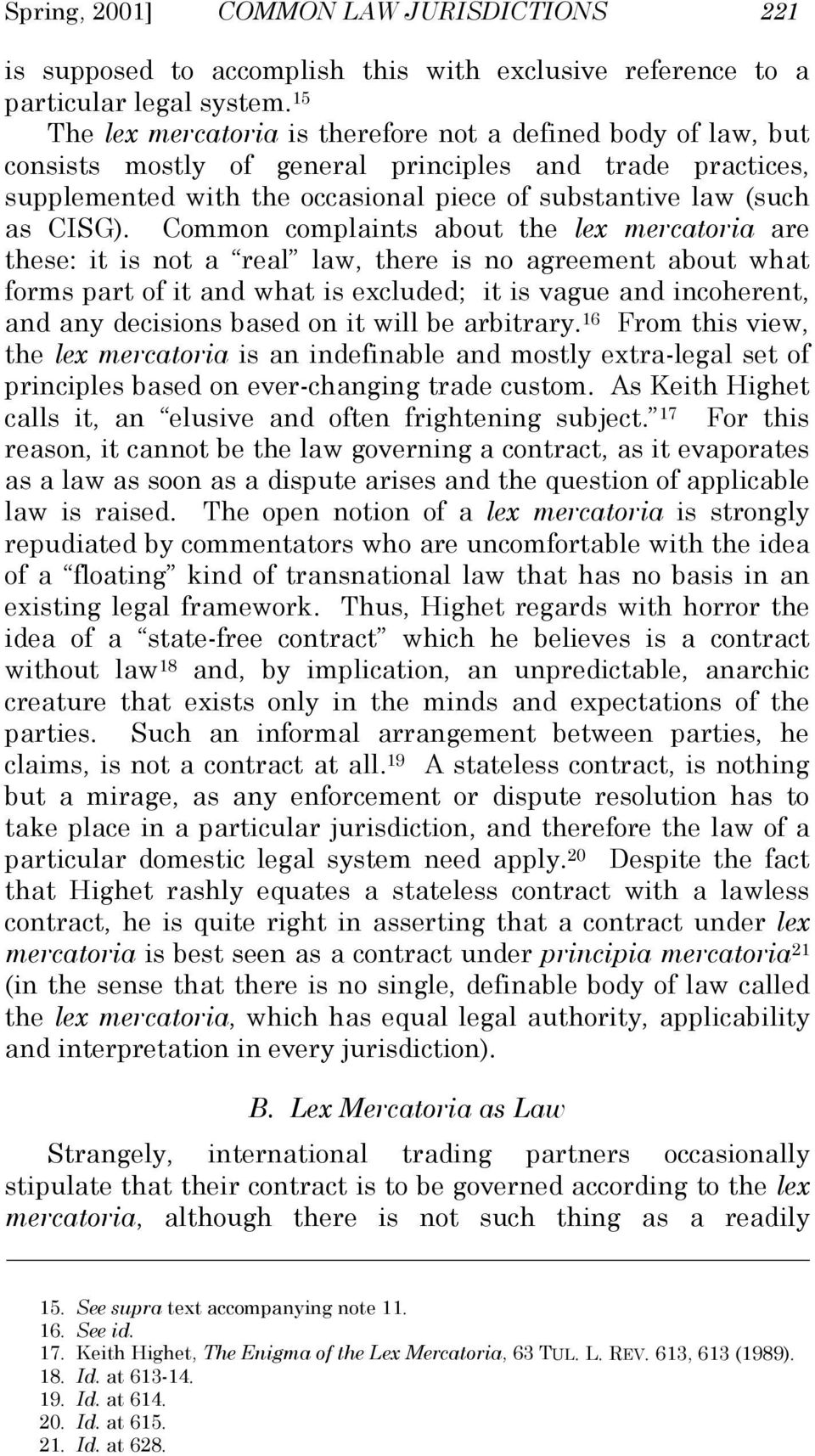 Common complaints about the lex mercatoria are these: it is not a real law, there is no agreement about what forms part of it and what is excluded; it is vague and incoherent, and any decisions based