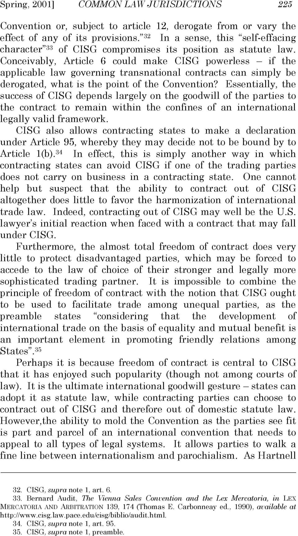 Conceivably, Article 6 could make CISG powerless if the applicable law governing transnational contracts can simply be derogated, what is the point of the Convention?
