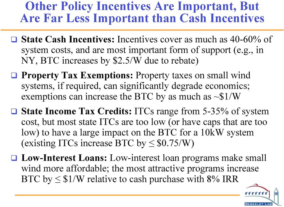 5/W due to rebate) q Property Tax Exemptions: Property taxes on small wind systems, if required, can significantly degrade economics; exemptions can increase the BTC by as much as ~$1/W q State