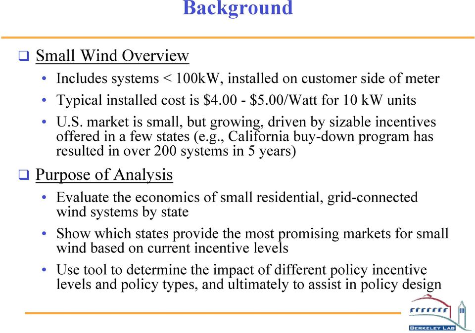 systems by state Show which states provide the most promising markets for small wind based on current incentive levels Use tool to determine the impact of different