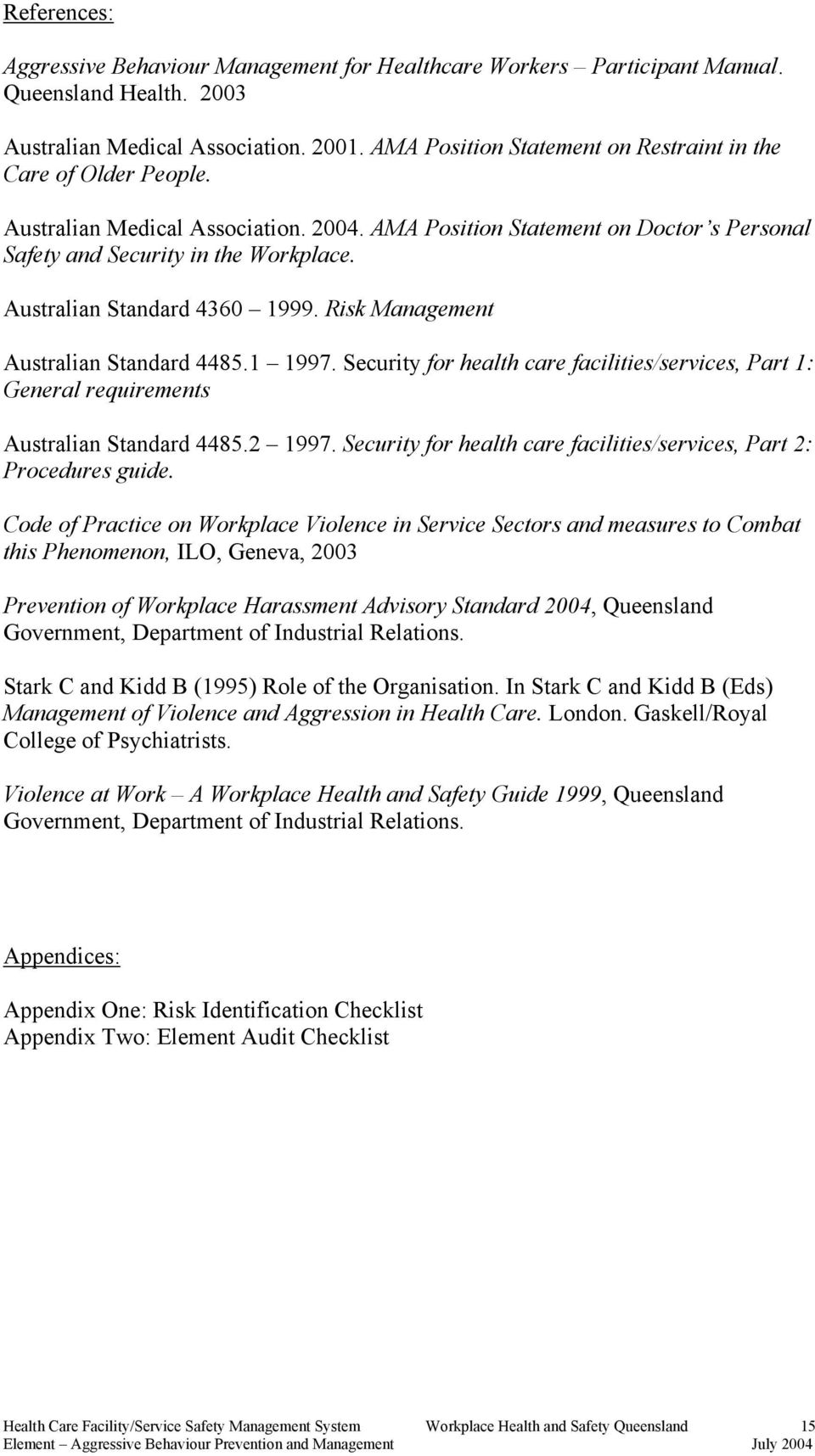 Australian Standard 4360 1999. Risk Management Australian Standard 4485.1 1997. Security for health care facilities/services, Part 1: General requirements Australian Standard 4485.2 1997.