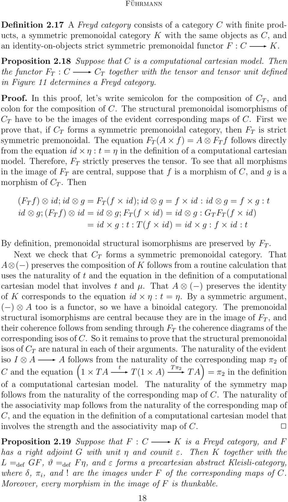 K. Proposition 2.18 Suppose that C is a computational cartesian model. Then the functor F T : C C T together with the tensor and tensor unit defined in Figure 11 determines a Freyd category. Proof.