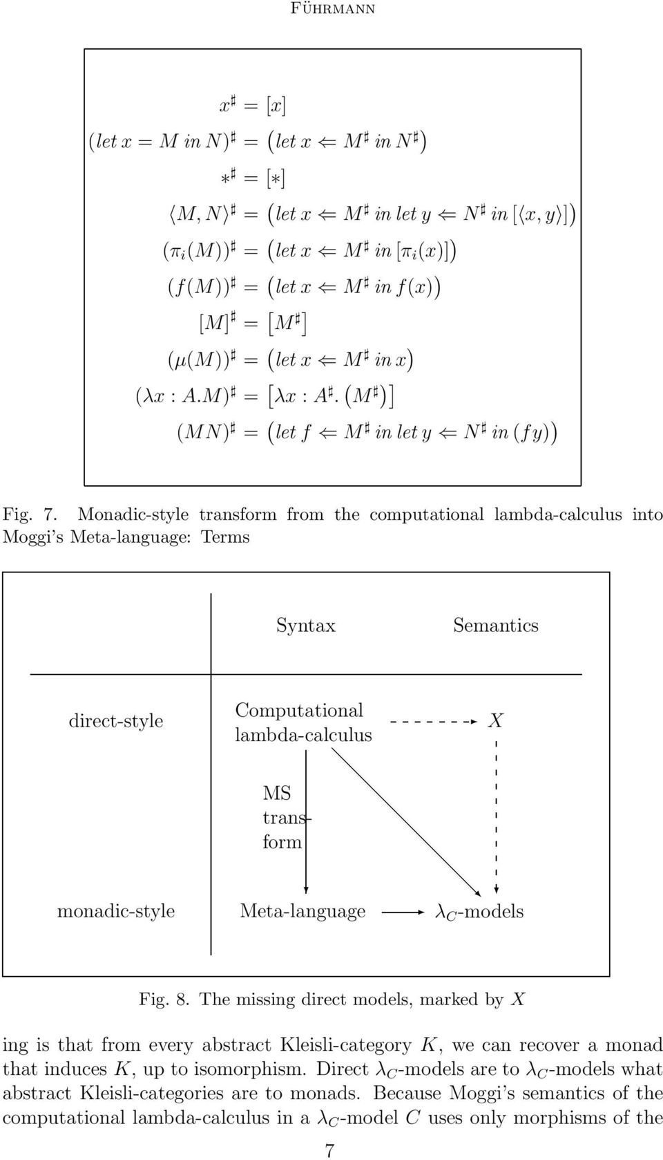 Monadic-style transform from the computational lambda-calculus into Moggi s Meta-language: Terms Syntax Semantics direct-style Computational lambda-calculus X monadic-style MS transform Meta-language