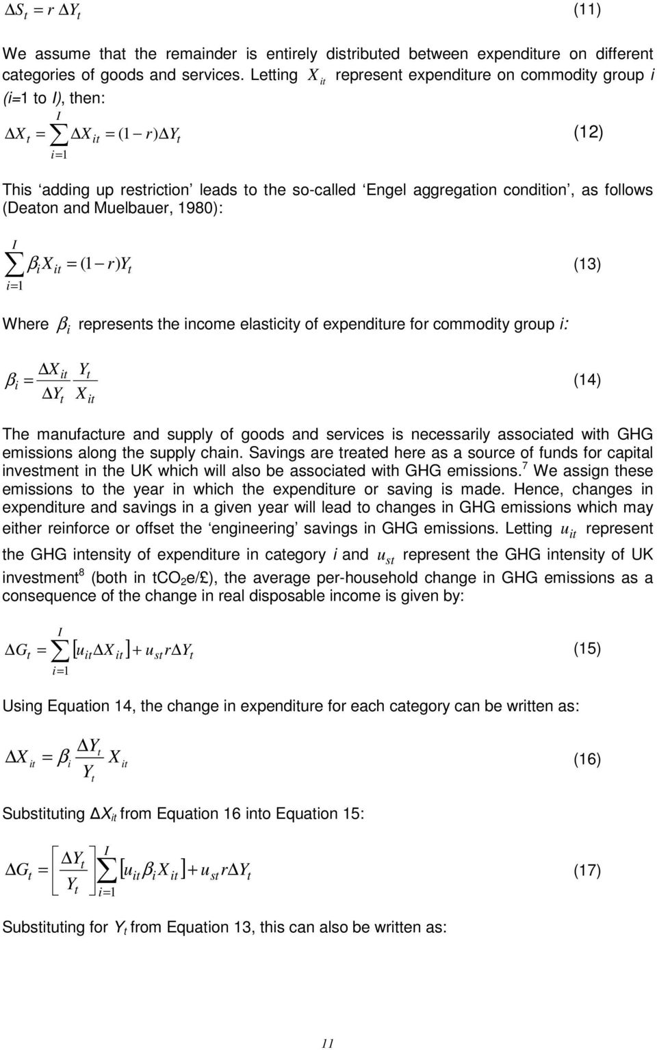 (Deaton and Muelbauer, 1980): (12) I β ix it = (1 r) Yt (13) i= 1 Where β i represents the income elasticity of expenditure for commodity group i: X Y it t β i = (14) Yt Xit The manufacture and