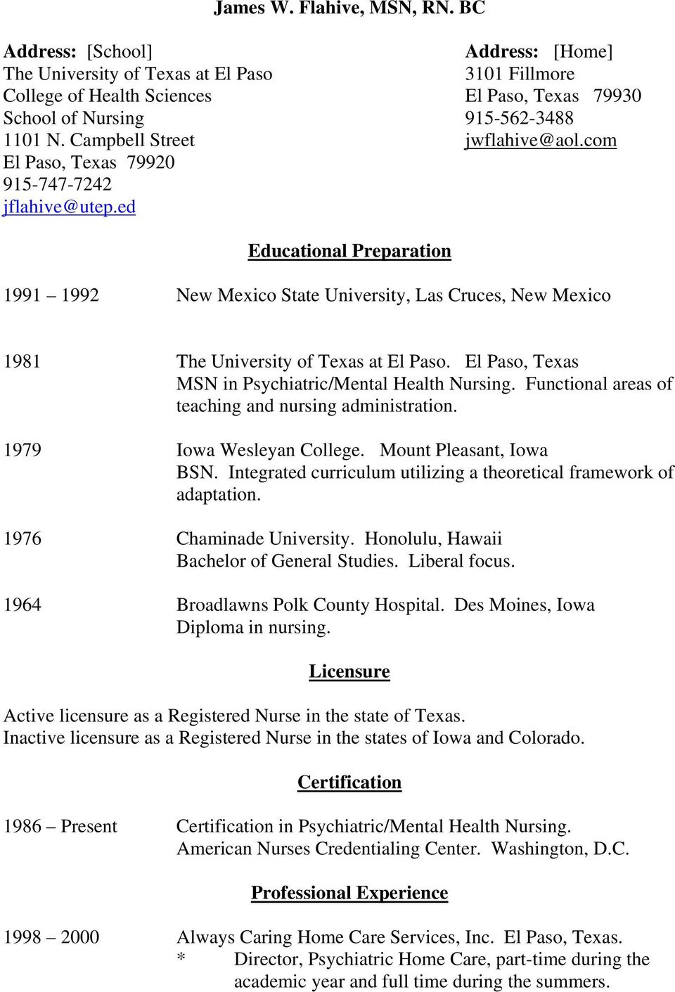 ed Educational Preparation 1991 1992 New Mexico State University, Las Cruces, New Mexico 1981 The University of Texas at El Paso. El Paso, Texas MSN in Psychiatric/Mental Health Nursing.
