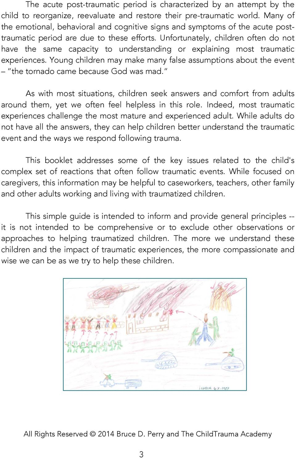 Unfortunately, children often do not have the same capacity to understanding or explaining most traumatic experiences.