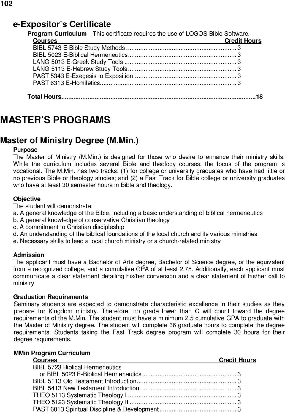 .. 18 MASTER S PROGRAMS Master of Ministry Degree (M.Min.) Purpose The Master of Ministry (M.Min.) is designed for those who desire to enhance their ministry skills.