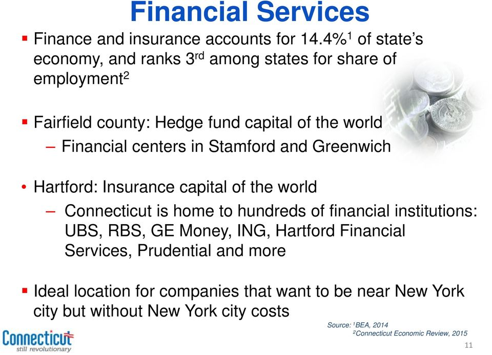 centers in Stamford and Greenwich Hartford: Insurance capital of the world Connecticut is home to hundreds of financial institutions: UBS,