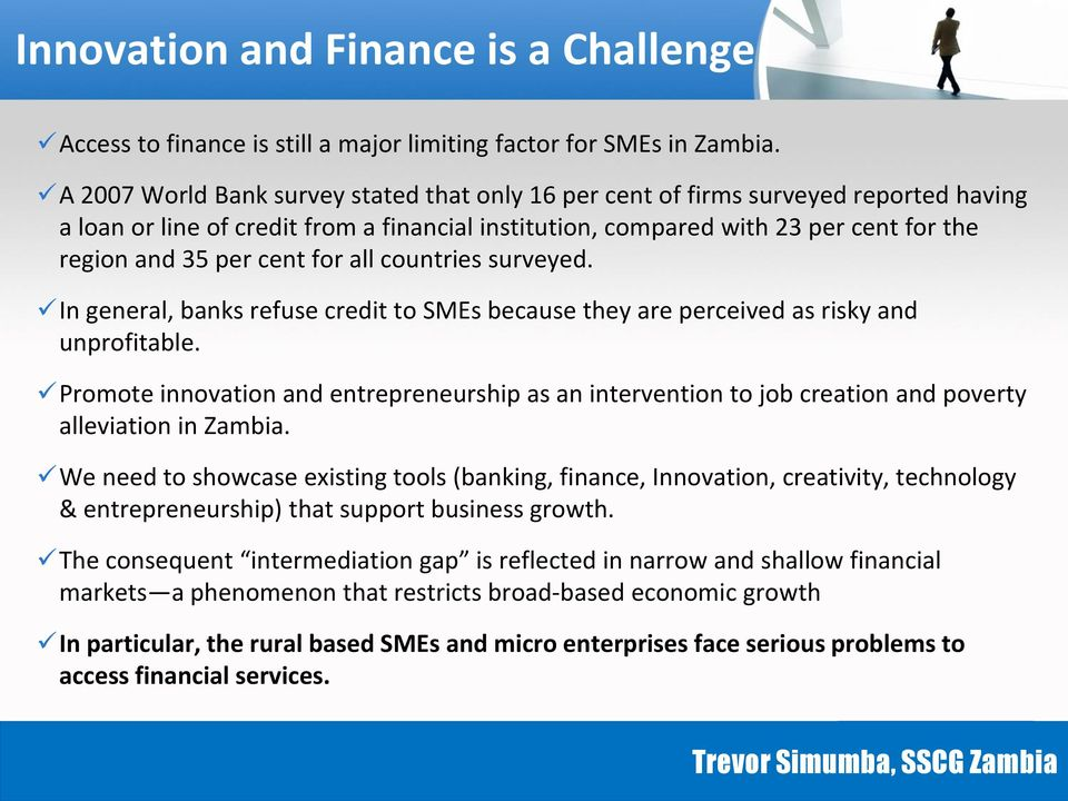 for all countries surveyed. In general, banks refuse credit to SMEs because they are perceived as risky and unprofitable.