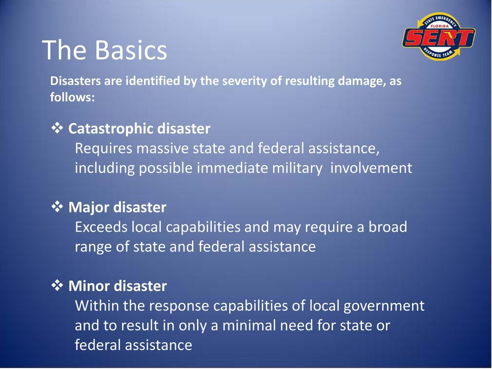 disaster Exceeds local capabilities and may require a broad range of state and federal assistance Minor