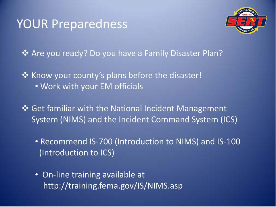 Work with your EM officials Get familiar with the National Incident Management System (NIMS) and