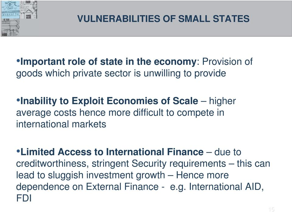 international markets Limited Access to International Finance due to creditworthiness, stringent Security