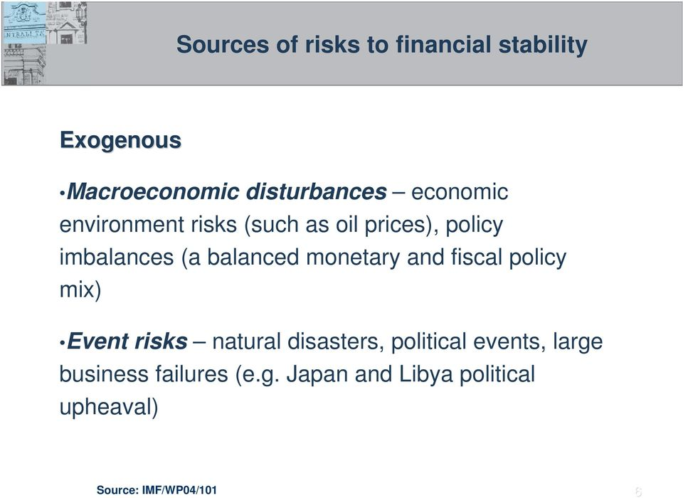 monetary and fiscal policy mix) Event risks natural disasters, political events,