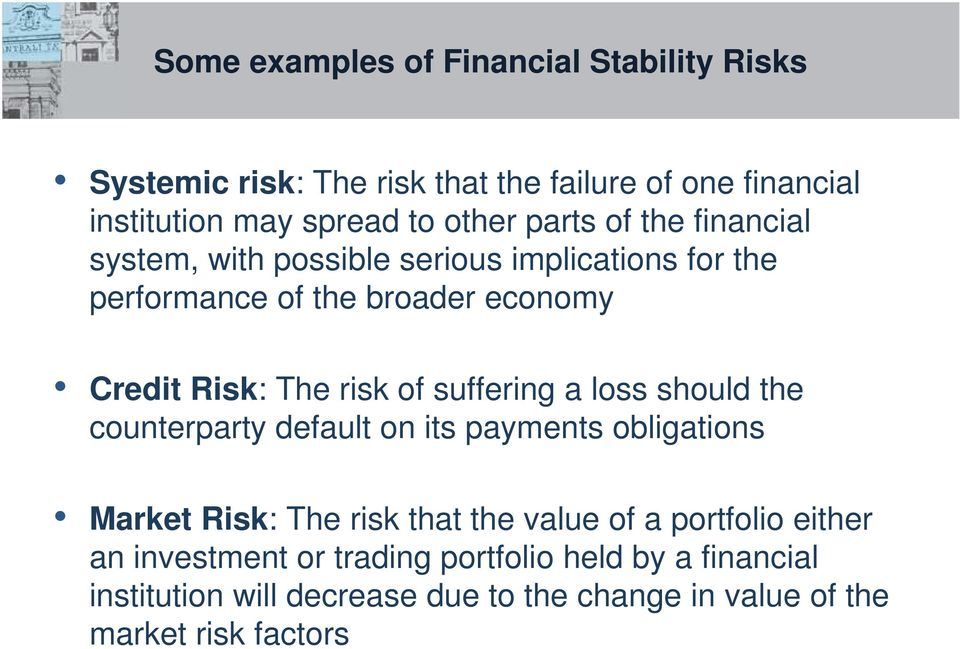 suffering a loss should the counterparty default on its payments obligations Market Risk: The risk that the value of a portfolio