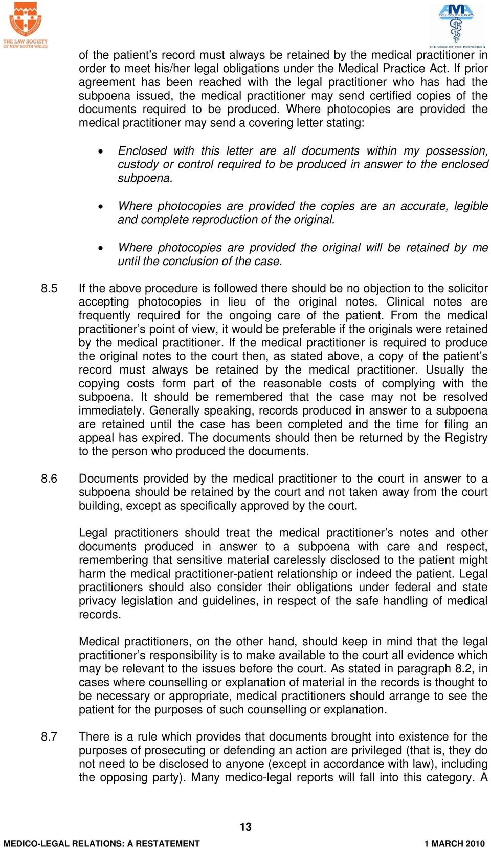 Where photocopies are provided the medical practitioner may send a covering letter stating: Enclosed with this letter are all documents within my possession, custody or control required to be